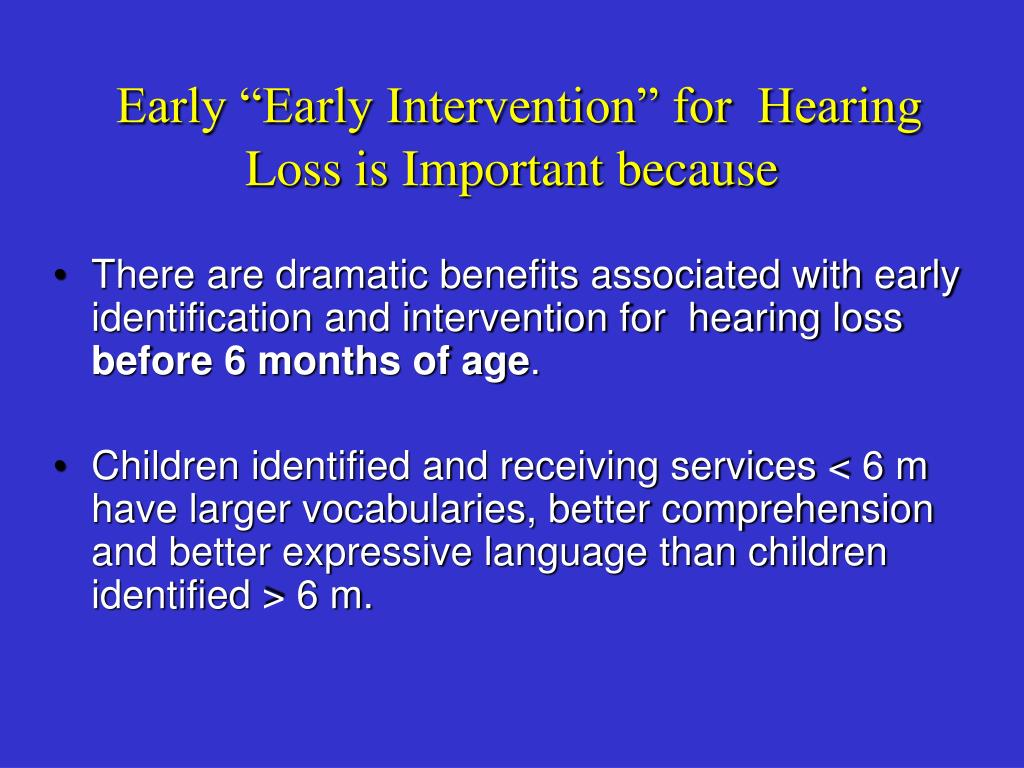 "Early ""Early Intervention"" for  Hearing Loss is Important because"