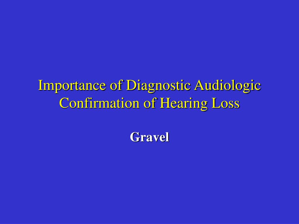 Importance of Diagnostic Audiologic Confirmation of Hearing Loss
