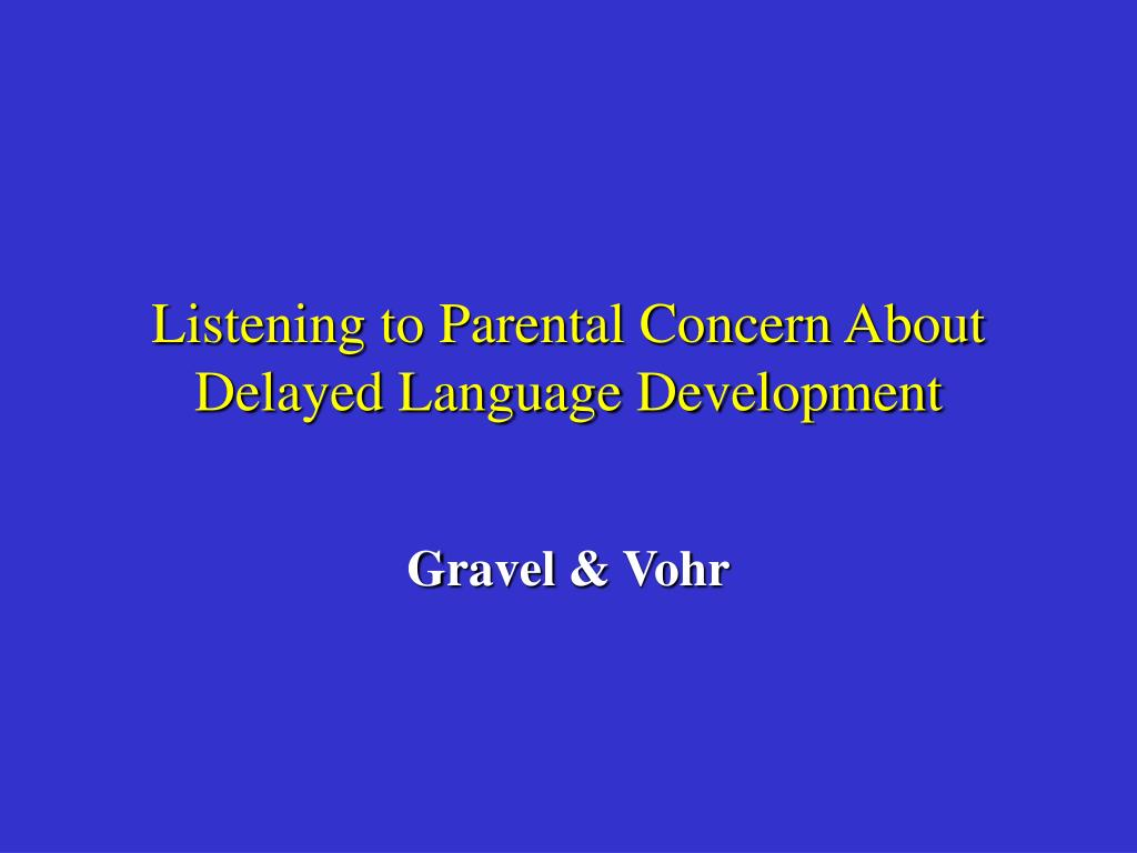 Listening to Parental Concern About Delayed Language Development