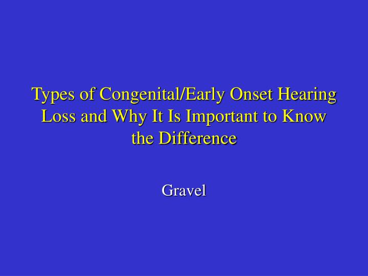 Types of congenital early onset hearing loss and why it is important to know the difference