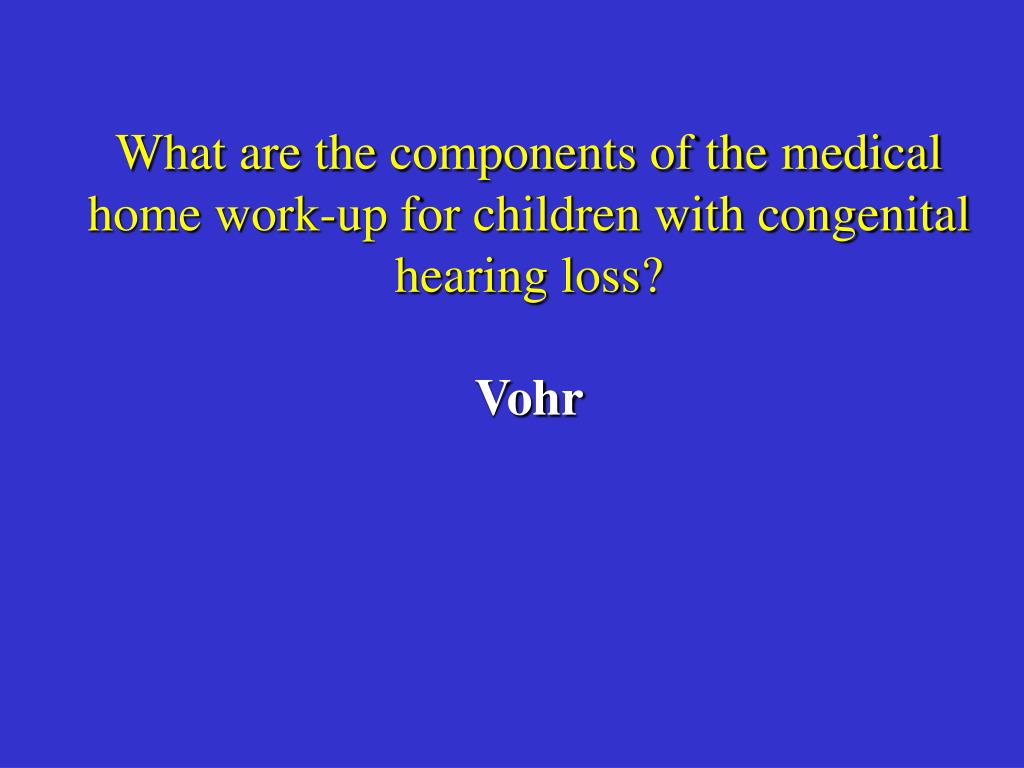 What are the components of the medical home work-up for children with congenital hearing loss?