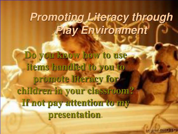 Promoting literacy through play environment l.jpg