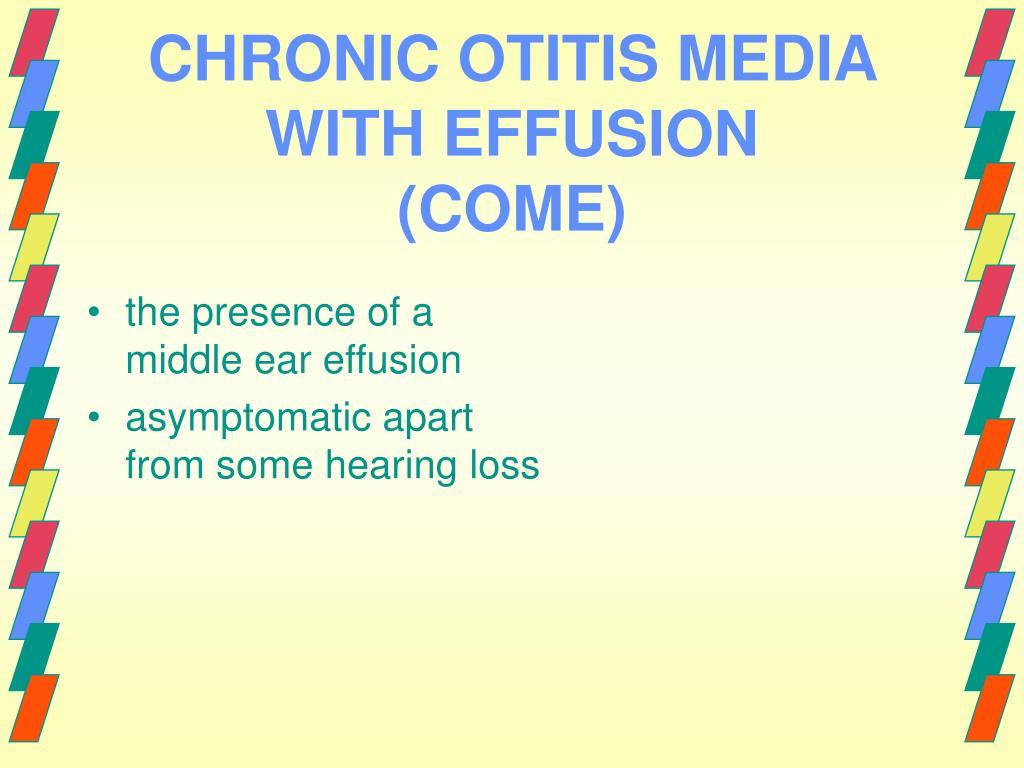 CHRONIC OTITIS MEDIA WITH EFFUSION