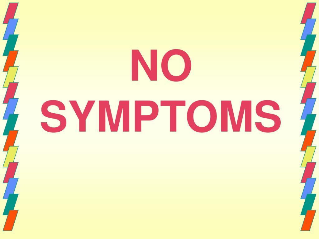 NO SYMPTOMS