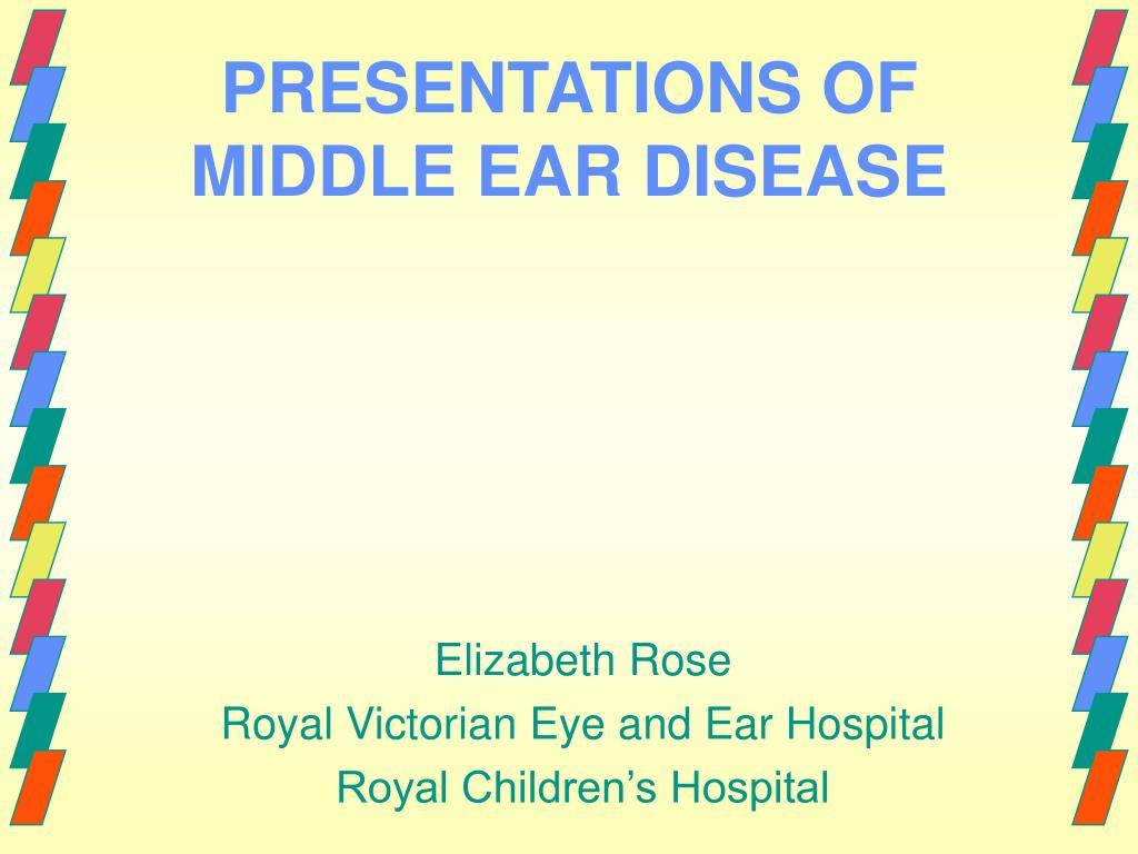 PRESENTATIONS OF MIDDLE EAR DISEASE