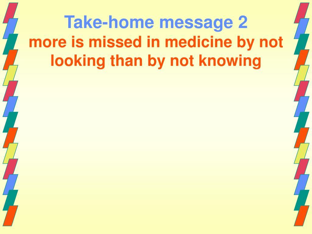 Take-home message 2