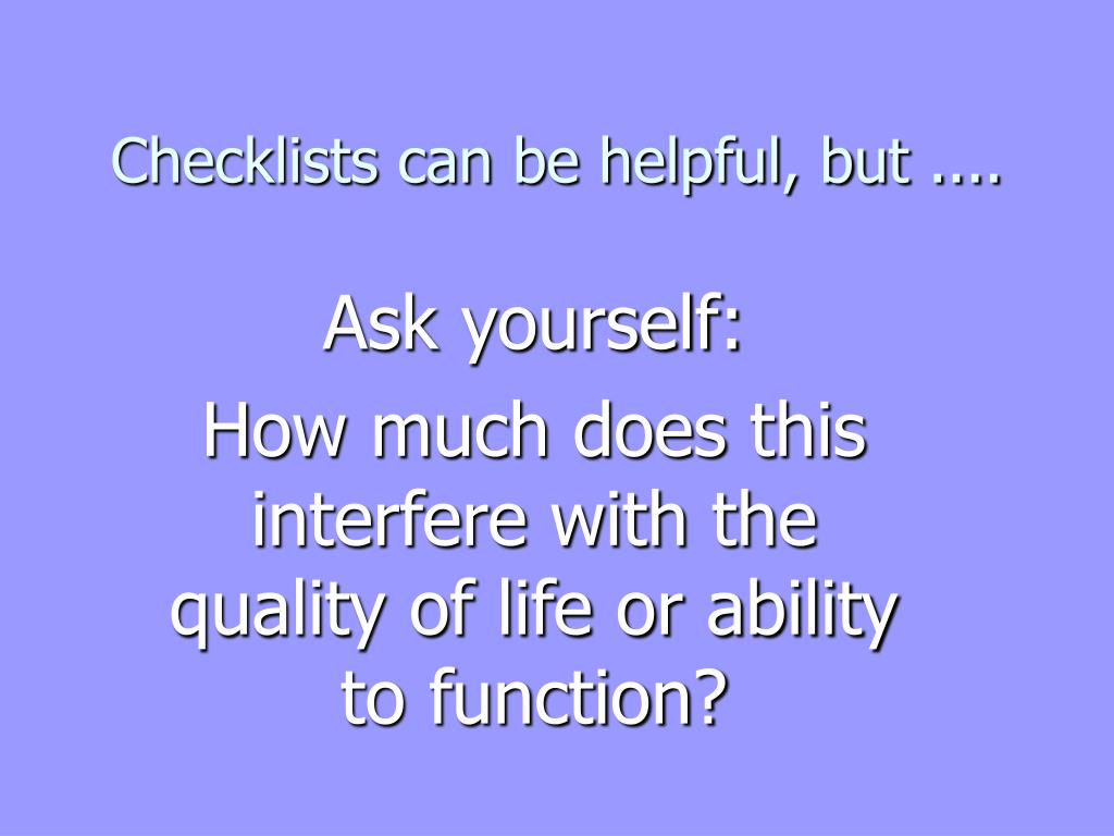Checklists can be helpful, but ....