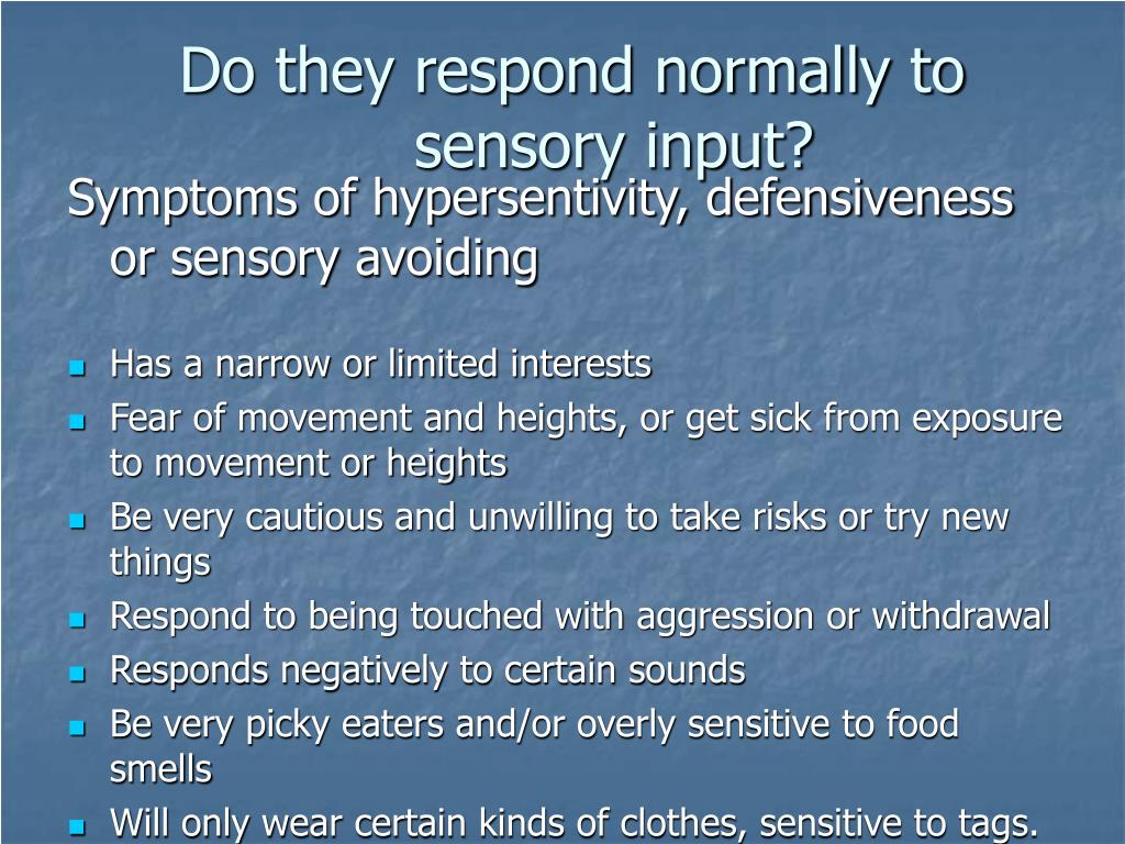 Do they respond normally to sensory input?
