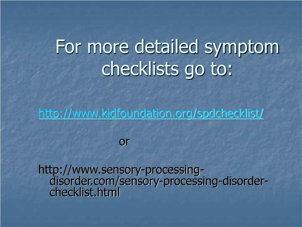 For more detailed symptom  checklists go to: