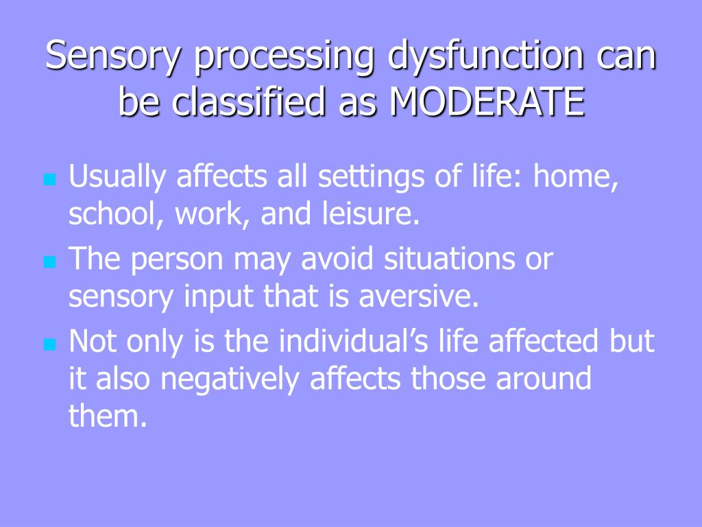Sensory processing dysfunction can be classified as MODERATE
