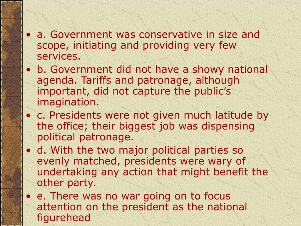 a. Government was conservative in size and scope, initiating and providing very few services.
