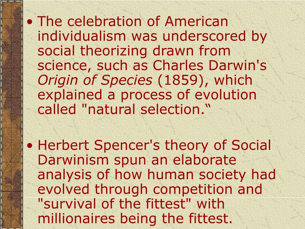 The celebration of American individualism was underscored by social theorizing drawn from science, such as Charles Darwin's