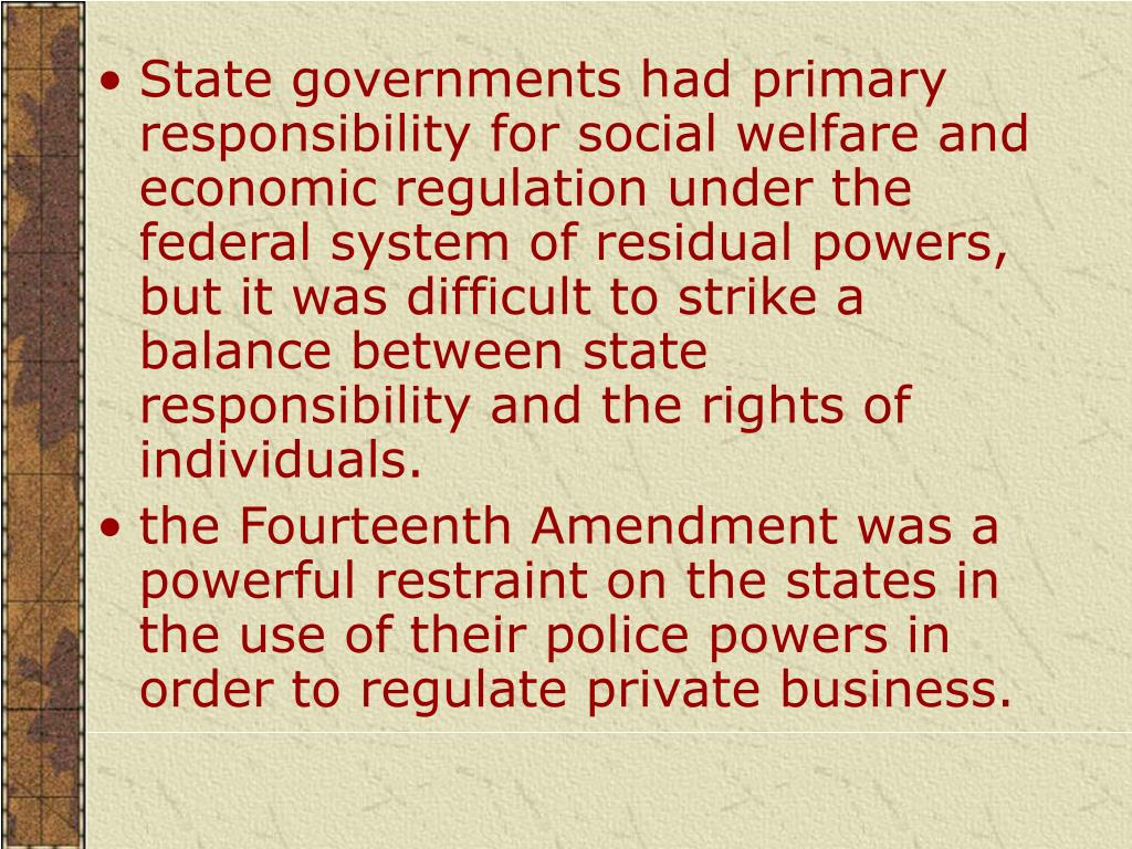 State governments had primary responsibility for social welfare and economic regulation under the federal system of residual powers, but it was difficult to strike a balance between state responsibility and the rights of individuals.