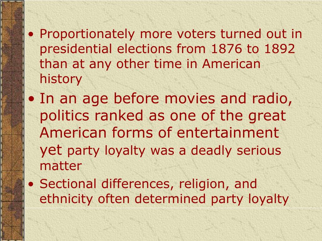 Proportionately more voters turned out in presidential elections from 1876 to 1892 than at any other time in American history