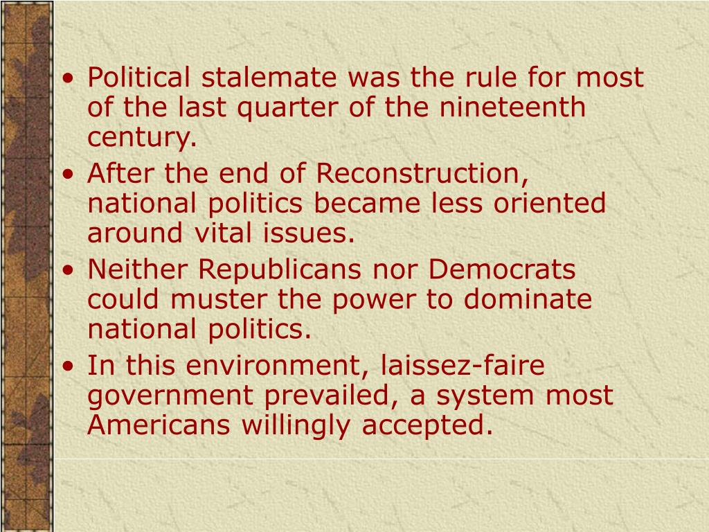 Political stalemate was the rule for most of the last quarter of the nineteenth century.