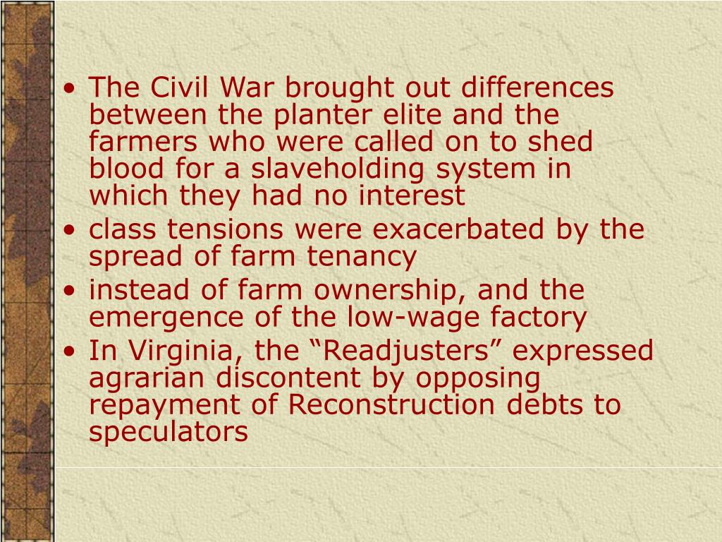 The Civil War brought out differences between the planter elite and the farmers who were called on to shed blood for a slaveholding system in which they had no interest