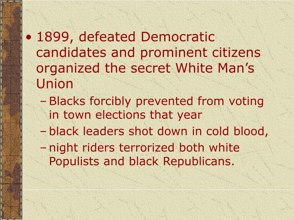 1899, defeated Democratic candidates and prominent citizens organized the secret White Man's Union