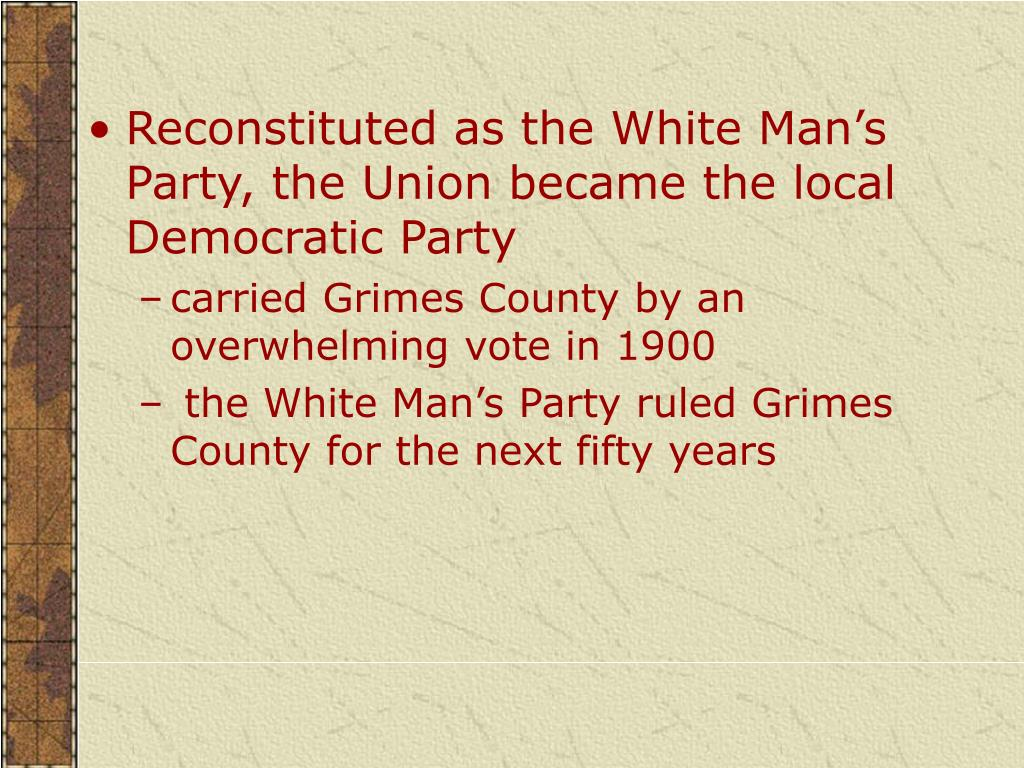 Reconstituted as the White Man's Party, the Union became the local Democratic Party