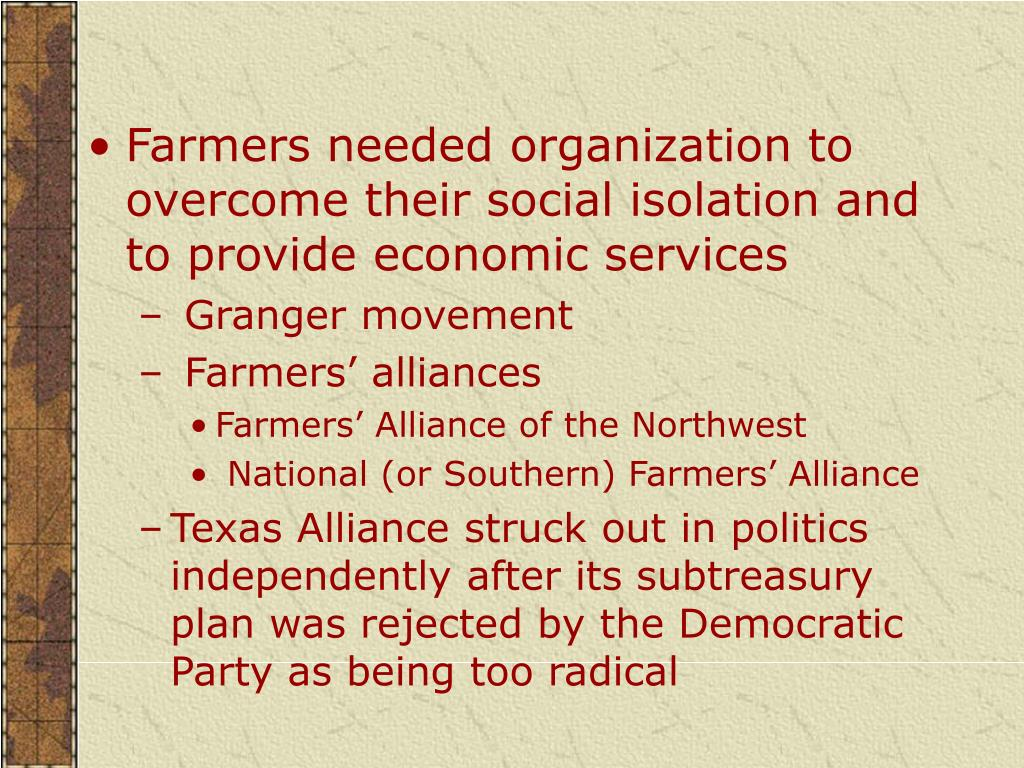 Farmers needed organization to overcome their social isolation and to provide economic services