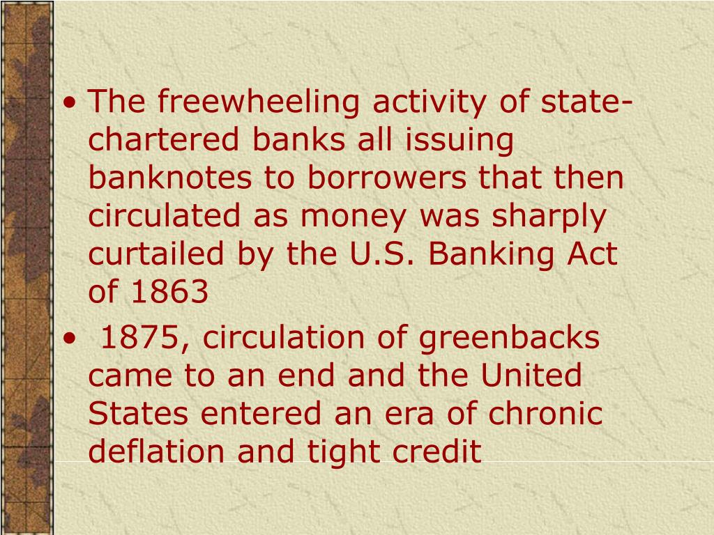 The freewheeling activity of state-chartered banks all issuing banknotes to borrowers that then circulated as money was sharply curtailed by the U.S. Banking Act of 1863