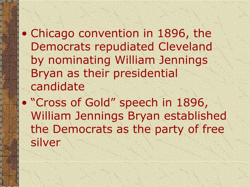 Chicago convention in 1896, the Democrats repudiated Cleveland by nominating William Jennings Bryan as their presidential candidate