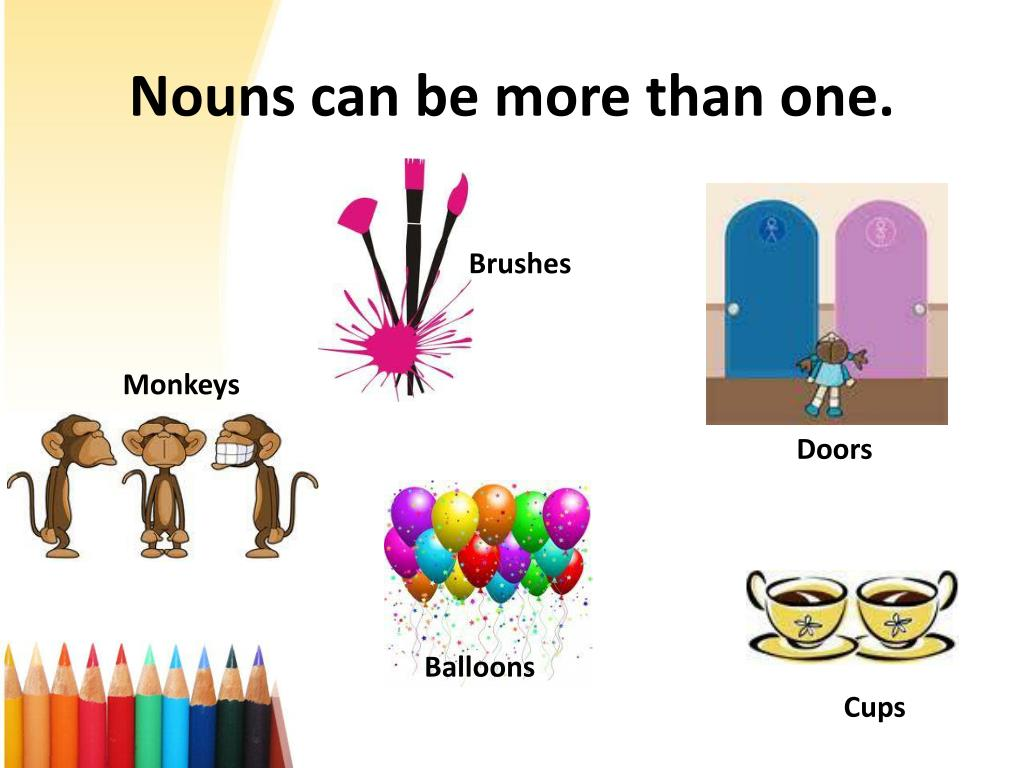 Nouns can be more than one.