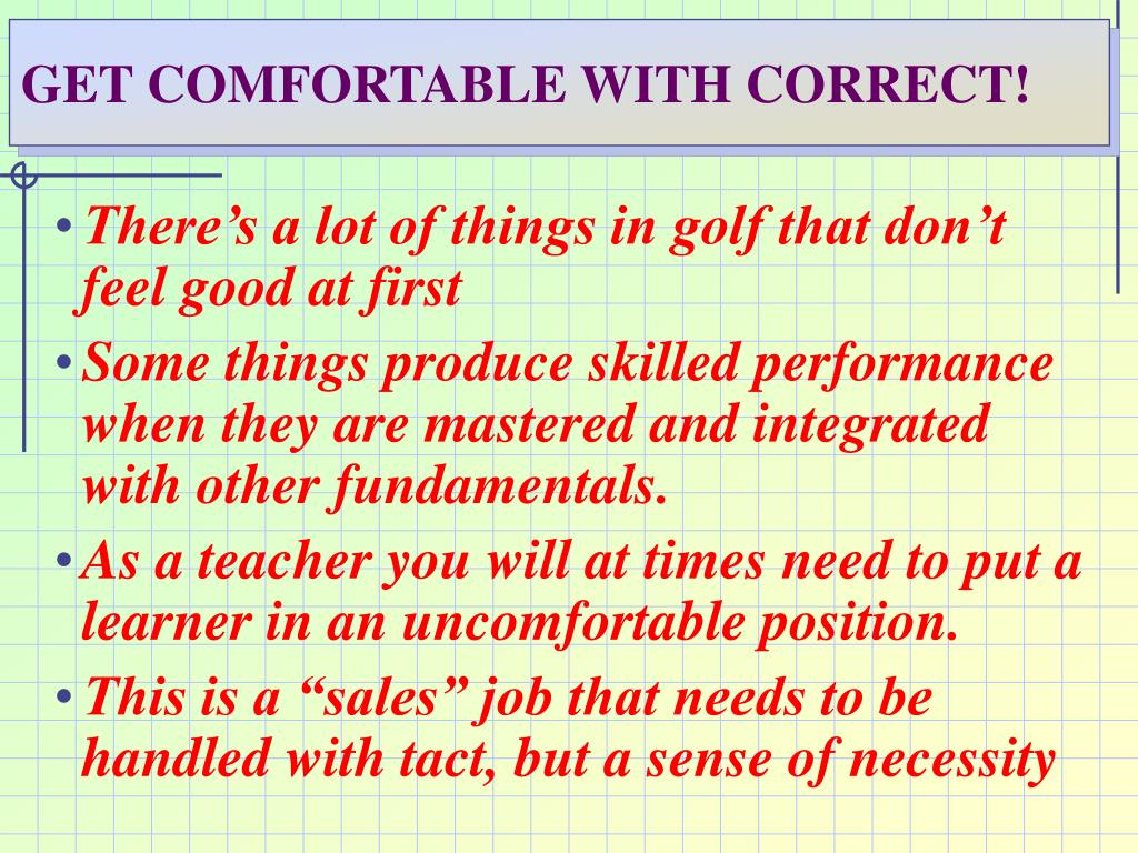 GET COMFORTABLE WITH CORRECT!