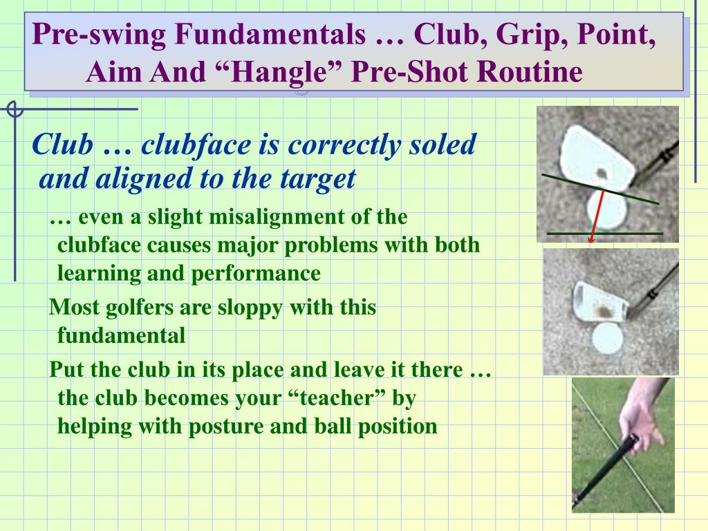 "Pre-swing Fundamentals … Club, Grip, Point, Aim And ""Hangle"" Pre-Shot Routine"