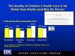 the quality of children s health care is no better than adults and may be worse