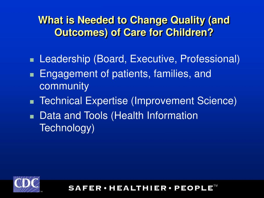 What is Needed to Change Quality (and Outcomes) of Care for Children?