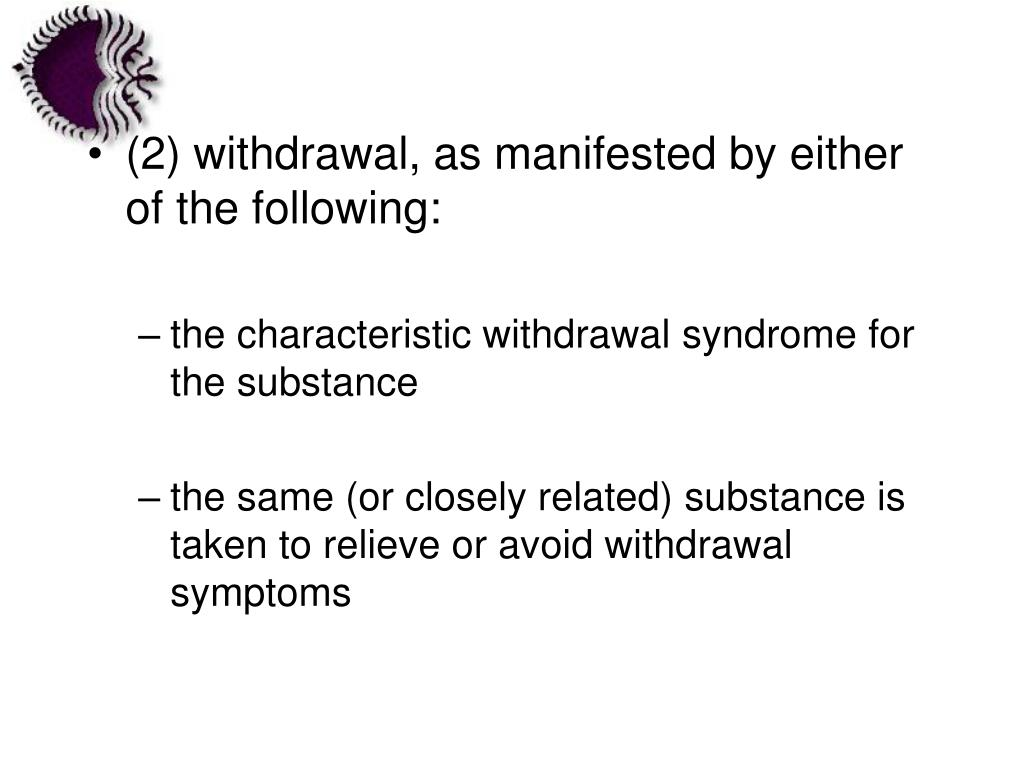 (2) withdrawal, as manifested by either of the following: