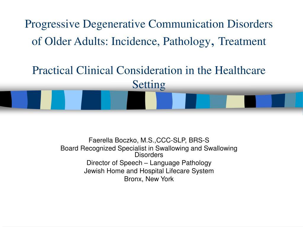 Progressive Degenerative Communication Disorders of Older Adults: Incidence, Pathology