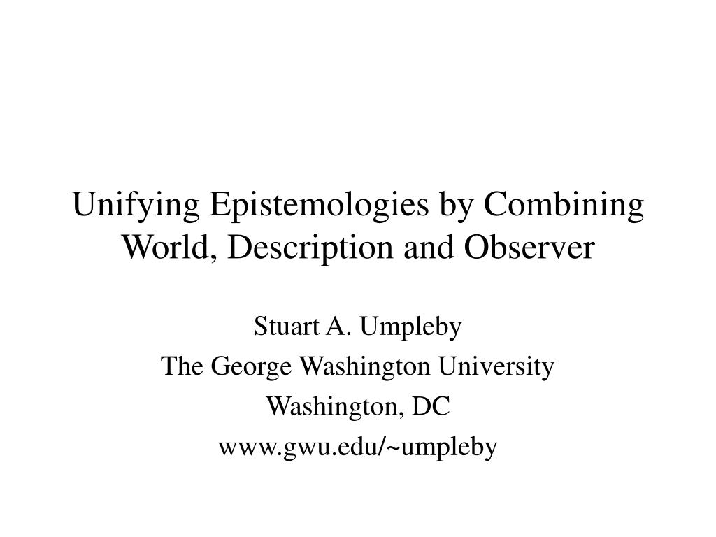 Unifying Epistemologies by Combining World, Description and Observer