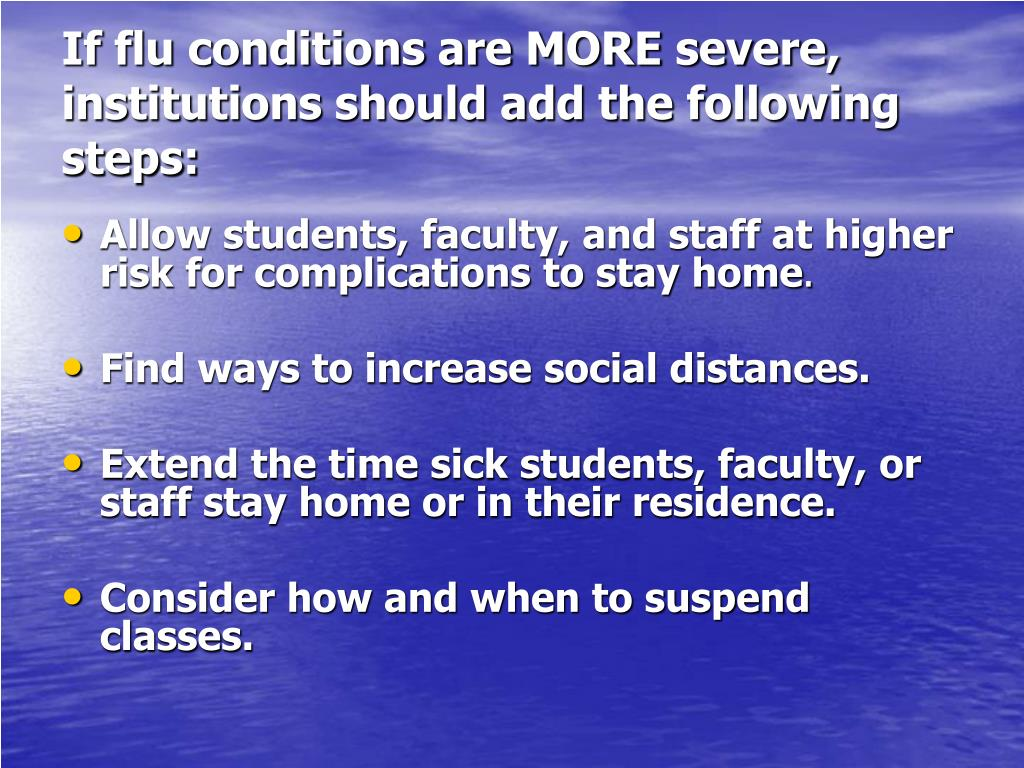If flu conditions are MORE severe, institutions should add the following steps: