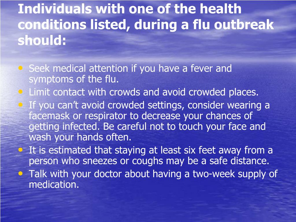Individuals with one of the health conditions listed, during a flu outbreak should: