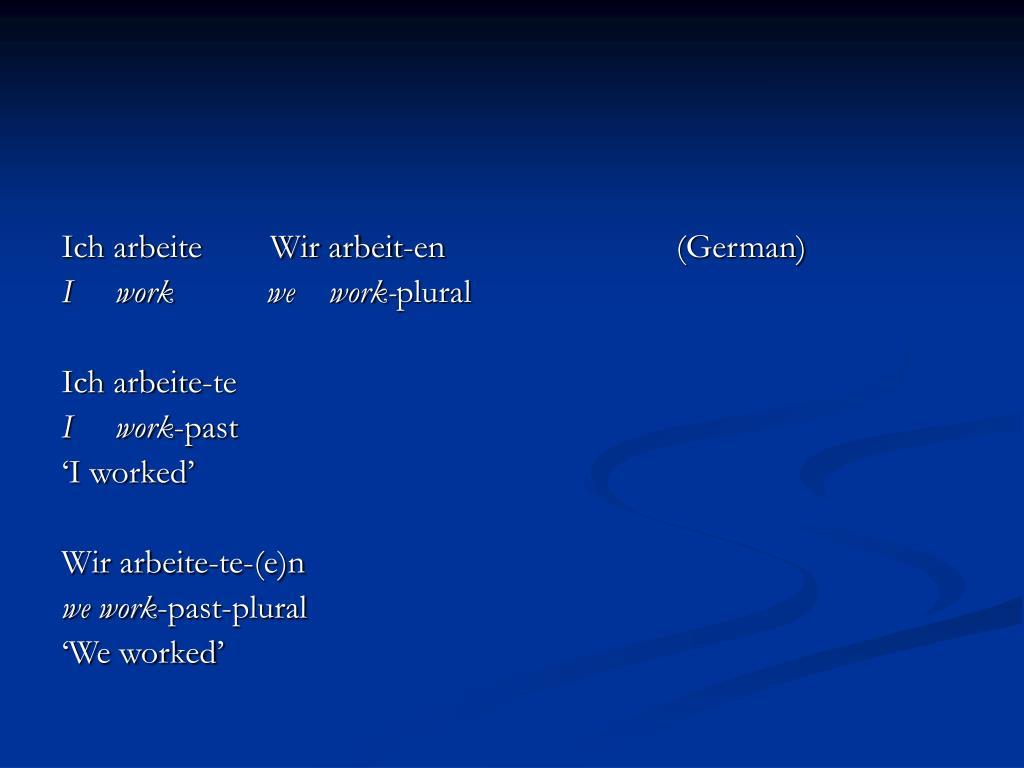Ich arbeite        Wir arbeit-en(German)