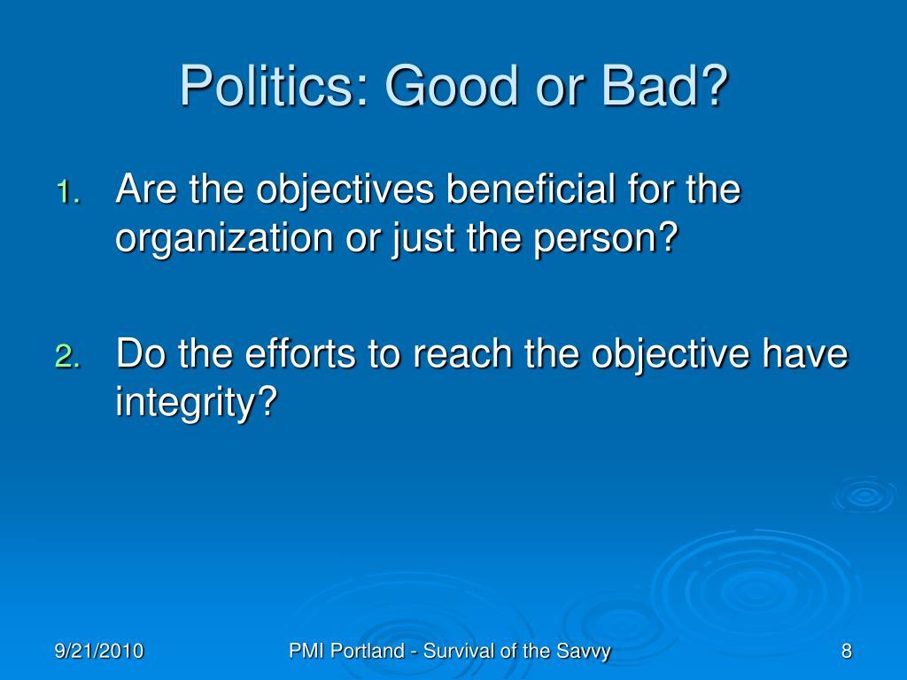 Politics: Good or Bad?