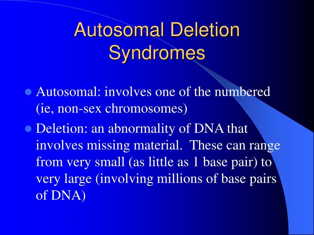 Autosomal Deletion Syndromes