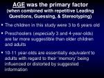 age was the primary factor when combined with repetitive leading questions guessing stereotyping