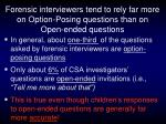 forensic interviewers tend to rely far more on option posing questions than on open ended questions