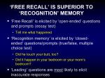 free recall is superior to recognition memory
