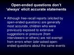 open ended questions don t always elicit accurate statements
