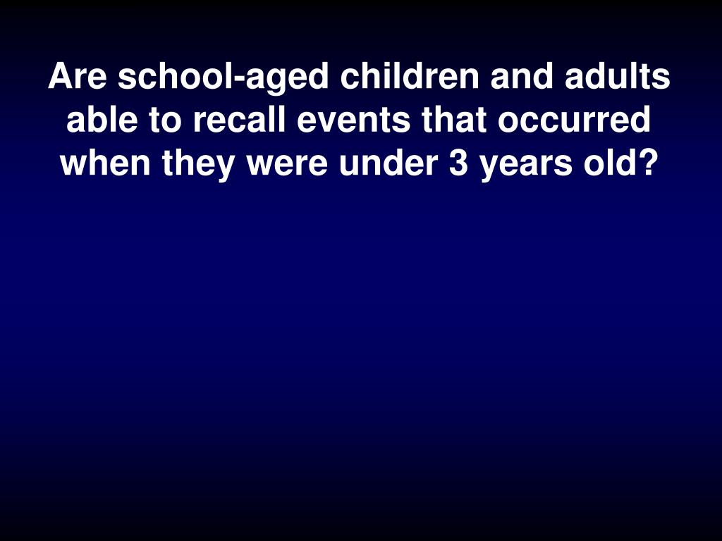 Are school-aged children and adults able to recall events that occurred when they were under 3 years old?