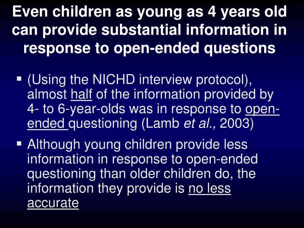 Even children as young as 4 years old can provide substantial information in response to open-ended questions