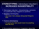 stereotyping stereotype induction increases suggestibility