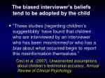the biased interviewer s beliefs tend to be adopted by the child