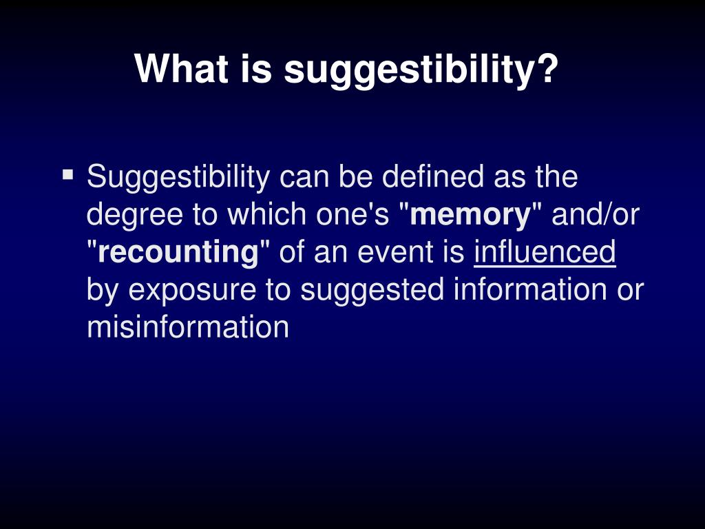 What is suggestibility?