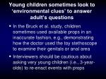 young children sometimes look to environmental clues to answer adult s questions