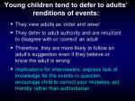young children tend to defer to adults renditions of events
