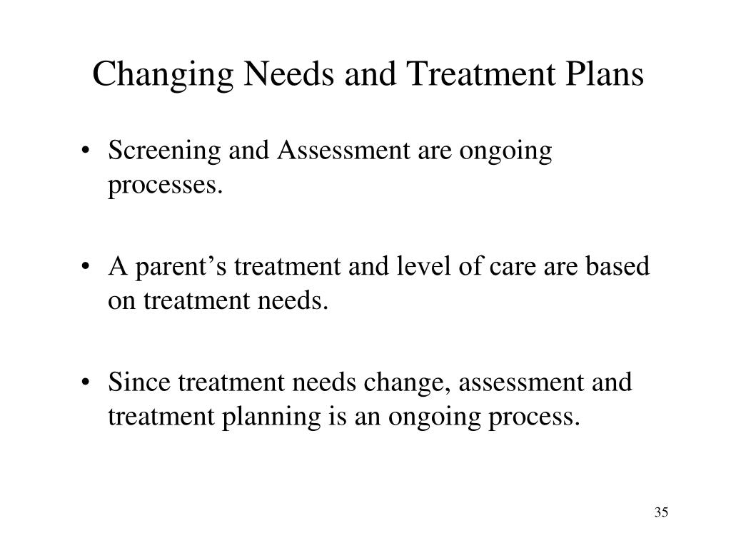 Changing Needs and Treatment Plans